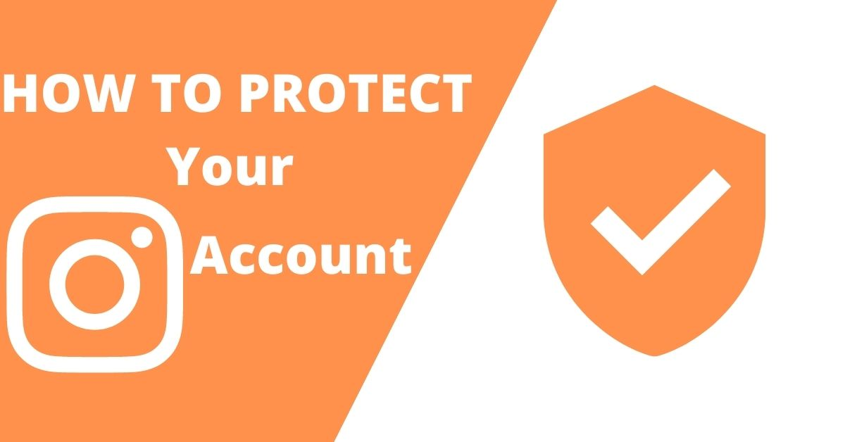 HOW TO PROTECT YOUR INSTAGRAM ACCOUNT